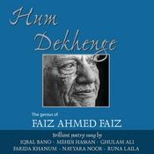 Hum Dekhenge: The Genius Of Faiz Ahmed Faiz Songs
