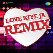 Love Kiye Ja Remix Songs