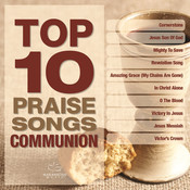 Top 10 Praise Songs - Communion Songs