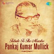 Tribute To The Mastro Pankaj Lumar Mullick Songs