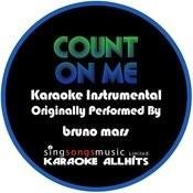 Count On Me (Originally Performed By Bruno Mars) [Karaoke Instrumental Version] Songs