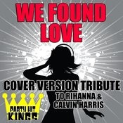 We Found Love (Cover Version Tribute To Rihanna & Calvin Harris) Songs