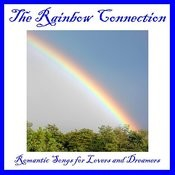 The Rainbow Connection: Romantic Songs For Lovers And Dreamers Songs