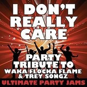 I Don't Really Care (Party Tribute To Waka Flocka Flame & Trey Songz) Songs