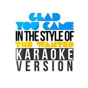 Glad You Came (In The Style Of The Wanted) [Karaoke Version] - Single Songs