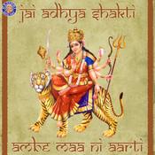 Jai Adhya Shakti - Ambe Maa Ni Aarti Songs