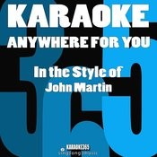 Anywhere For You (In The Style Of John Martin) [Karaoke Version] Song
