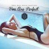 You Are Perfect - Soft Deep House Emotions Songs