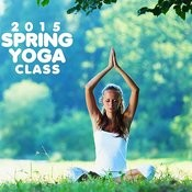 2015 Spring Yoga Class: Peaceful Relaxing Music For Yoga & Meditation Songs