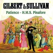 Gilbert And Sullivan: Patience - H.M.S. Pinafore Songs