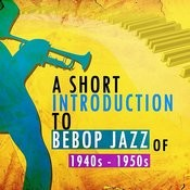 A Short Introduction To Bebop Jazz Of 1940s And 1950s Songs