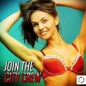 Join The City Crew Songs