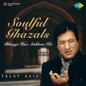 Soul Ful Ghazals Talat Aziz Bheegi Hui Ankhon Ka Songs