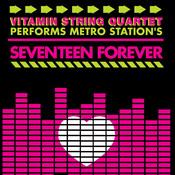 Vitamin String Quartet Tribute To Metro Station's Seventeen Forever Songs