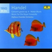 Handel: Concerti Grossi Op. 6/Water Music/Fireworks Music Songs