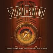 The Sound Of Swing: A Tribute To The Benny Goodman Sound And Songs Of The 30s And 40s Songs