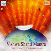 Vishwa Shanti Mantra Divine Chants For World Peace Songs