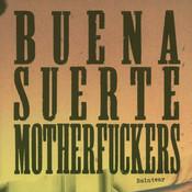 Buena Suerte Motherfuckers Songs