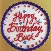 Happy Birthday Buck: A Texas Salute To Buck Owens Songs