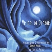 Visions Of Dunbar: Original Works & Transcriptions By Robert Schultz Songs