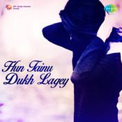 Hun Tainu Dukh Lagey Songs