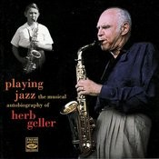 Playing Jazz - The Musical Autobiography Of Herb Geller Songs