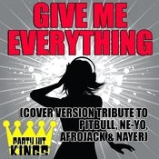 Give Me Everything (Cover Version Tribute To Pitbull, Ne-Yo, Afrojack & Nayer) Songs