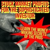 Stock Market Profits For The Sophisticated Investor - Learn The Money-Making Secrets Of The Pros Songs