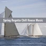 Spring Regatta Chill House Music Songs