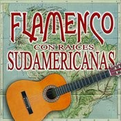 Flamenco Con Raices Sudamericanas Songs