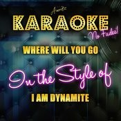 Where Will You Go (In The Style Of I Am Dynamite) [Karaoke Version] - Single Songs