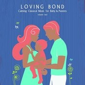 Loving Bond: Calming Classical Music For Baby & Parents, Vol. 2 Songs