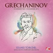 Grechaninov: Symphony No. 1 In B Minor, Op. 6 (Digitally Remastered) Songs