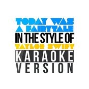 Today Was A Fairytale (In The Style Of Taylor Swift) [Karaoke Version] Song