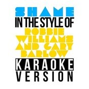 Shame (With Gary Barlow) [In The Style Of Robbie Williams] [Karaoke Version] - Single Songs