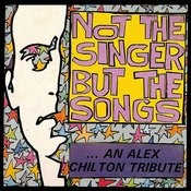Not The Singer But The Songs: An Alex Chilton Tribute Songs
