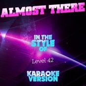 Almost There (In The Style Of Level 42) [Karaoke Version] Song