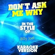Don't Ask Me Why (In The Style Of Billy Joel) [Karaoke Version] - Single Songs