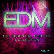 Edm - The Essential Electro Collection, Vol. 7 Songs