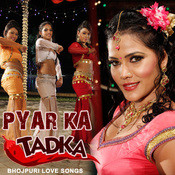 Pyaar Ka Tadka - Bhojpuri Love Songs Songs