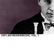 100% Bix Beiderbecke, Vol. 1 Songs