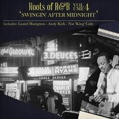 Roots Of R & B, Vol. 4 - Swingin' After Midnight Songs
