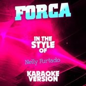 Forca (In The Style Of Nelly Furtado) [Karaoke Version] - Single Songs