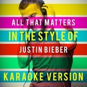 All That Matters (In The Style Of Justin Bieber) [Karaoke Version] - Single Songs