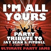 I'm All Yours (Party Tribute To Jay Sean & Pitbull) Songs