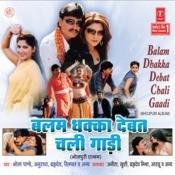 Balam Dhakka Debat Chali Gaadi Songs