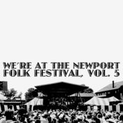 We're At The Newport Folk Festival, Vol. 5 (Live) Songs