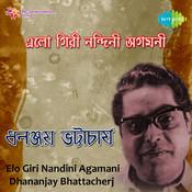 Elo Giri Nandini Agamani - Dhananjay Bhattacharjee Songs