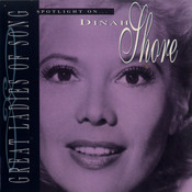 Great Ladies Of Song / Spotlight On Dinah Shore Songs