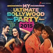 My Ultimate Bollywood Party 2015 Songs